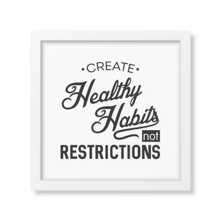 habitos saludables: Crear hábitos saludables no restricciones - cartel tipográfico en el marco cuadrado blanco realista aislado en el fondo blanco. Vectores