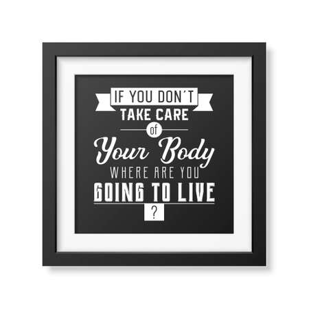 body care: If you do not take care of your body where are you going to live - Typographical Poster in the realistic square black frame isolated on white background.