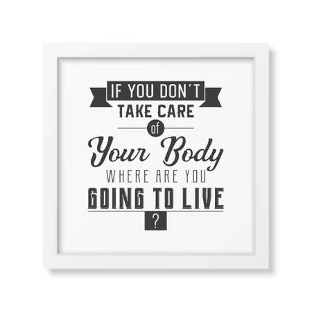 body care: If you do not take care of your body where are you going to live - Typographical Poster in the realistic square white frame isolated on white background.