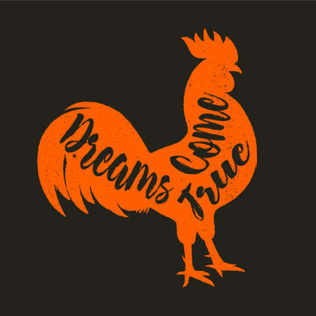 Dreams come true. Lettering quote on the rooster s body, symbol of 2017. Print for design.