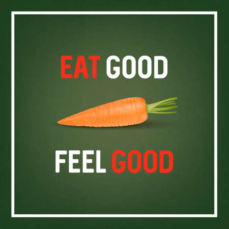 Eat good feel good - background with quote and realistic carrot on green. Vector EPS10.