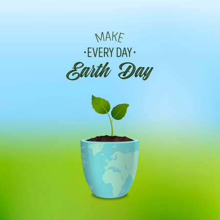 Make every day Earth Day - background with quote. Ecology concept. Earth Day, Save the Earth or Green day. Vector banner with sprout in a flower pot with a print of the Earth. EPS10. Illustration
