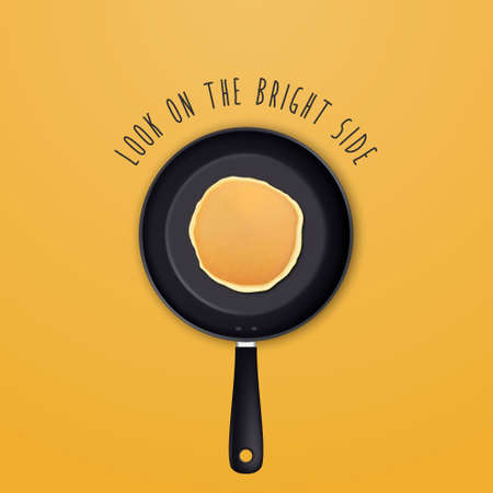 Look on the bright side - background with quote and realistic pancake in the frying pan, top view. Design template for breakfast, food menu and homestyle concept, banner. Vector EPS10 illustration. Illustration