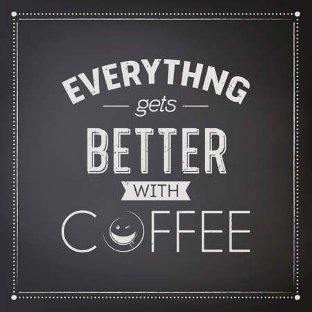 Everything gets Better with Coffee. Vector Textured Black Chalkboard and Typography Quote, Phrase about Coffee. Placard, Banner, Design Template for Coffee Shop. Vector Illustration