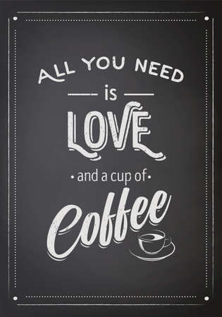 Vector Black Chalkboard, Typography Quote, Phrase about Coffee. All You Need is Love and a Cup of Coffee. Vintage Placard, Banner, Design Template for Coffee Shop, Cafe, Restaurant. Breakfast Concept 矢量图像