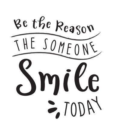 Be the reason the someone smile today - Hand Lettering Life quote of smile for t-shirt design, greeting card or poster Background Vector Illustration.