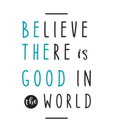 Believe there is good in the world - Hand Lettering Life quote of smile for t-shirt design, greeting card or poster Background Vector Illustration.