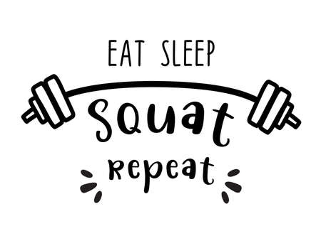 Eat Sleep Squat Repeat - Hand Lettering Life quote of Motivation Exercise for t-shirt design, greeting card or poster Background Vector Illustration.