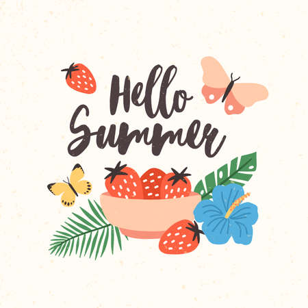 Composition with Hello Summer lettering written with beautiful cursive font decorated with seasonal elements - bowl with strawberries, butterflies, exotic leaves and flowers. Flat vector illustration