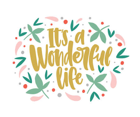 Its a Wonderful Life lettering written with cursive calligraphic font and decorated by leaves and berries. Inspiring message or quote handwritten on light background. Vector illustration for print.