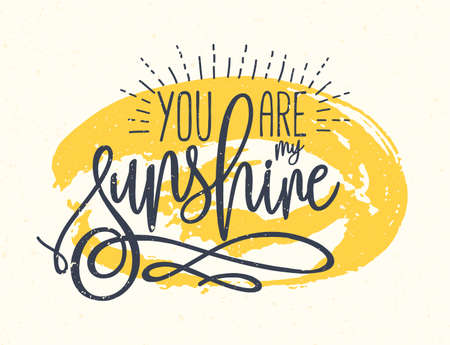 You Are My Sunshine confession or phrase written with beautiful cursive font against yellow round paint stain on background. Artistic vector illustration for St. Valentines Day greeting card.