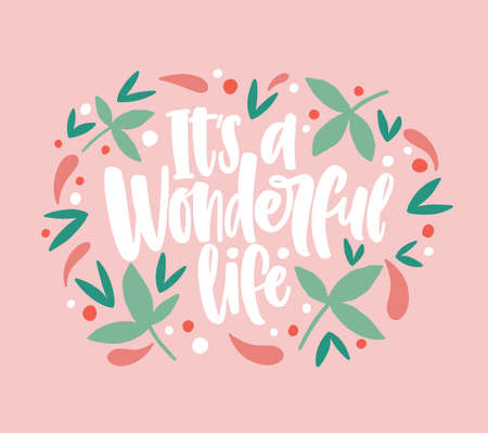 Its a Wonderful Life inscription written with cursive calligraphic font and decorated by leaves and berries. Beautiful phrase or slogan handwritten on pink background. Vector illustration for print. Illusztráció