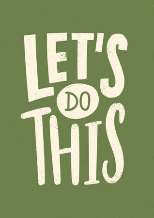 Lets Do This motivational or inspirational phrase, slogan or message written with modern font. Inscription isolated on green background. Artistic vector illustration for sweatshirt or t-shirt print Illustration