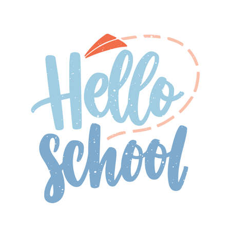 Hello School phrase or message inscribed with cursive calligraphic font and decorated by flying paper plane. Decorative text isolated on white background. Vector illustration in flat modern style. Ilustração