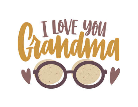 I Love You Grandma phrase written with calligraphic script and decorated by glasses. Festive text composition isolated on white background. Decorative colorful vector illustration in flat style