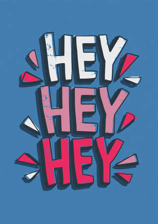 Hey Hey Hey greeting message handwritten with creative calligraphic font. Modern typographic lettering isolated on blue background. Bright colored vector illustration for apparel or T-shirt print