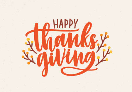 Happy Thanksgiving festive phrase handwritten with beautiful cursive calligraphic font and decorated by branches or sprigs. Colorful seasonal vector illustration for holiday greeting card, postcard