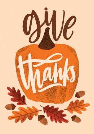 Give Thanks holiday lettering handwritten with cursive font and decorated by seasonal design elements - pumpkin, fallen oak leaves and acorns. Colorful vector illustration for Thanksgiving day.