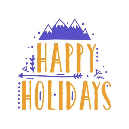 Happy Holidays lettering handwritten with calligraphic font. Festive composition with written phrase decorated with mountain peaks. Colored vector illustration for greeting card, postcard design