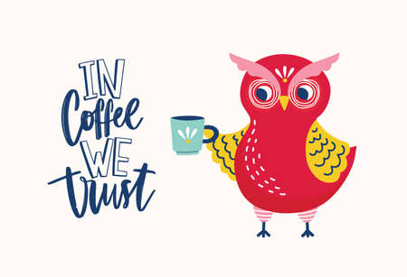 Adorable owl holding mug and In Coffee We Trust ironic slogan or phrase handwritten with elegant creative font. Cute forest bird. Colorful vector illustration in flat style for T-shirt print. Stock Photo