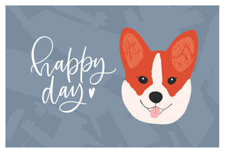 Face of cute funny Corgi dog and Happy Day wish or slogan handwritten with elegant cursive font. Adorable doggy or puppy. Colorful decorative vector illustration for t-shirt or apparel print.