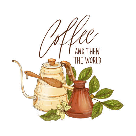 Decorative composition with coffee pot, cezve, branch with berries and flowers and phrase Coffee And Then The World handwritten with elegant font. Colored hand drawn realistic vector illustration.