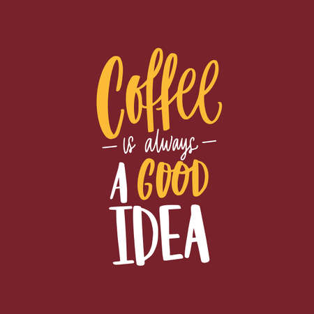 Coffee Is Always A Good Idea inspirational phrase, slogan or message handwritten with elegant calligraphic font. Trendy hand lettering. Vector illustration for t-shirt, apparel or sweatshirt print