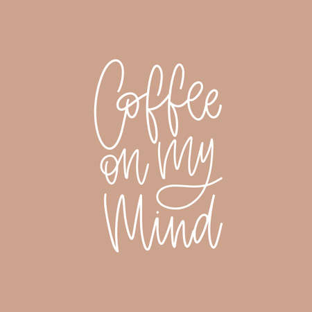Coffee On My Mind funny phrase, slogan, quote or message handwritten with elegant cursive font. Cool modern hand lettering. Creative vector illustration for t-shirt, apparel or sweatshirt print Standard-Bild - 124954626