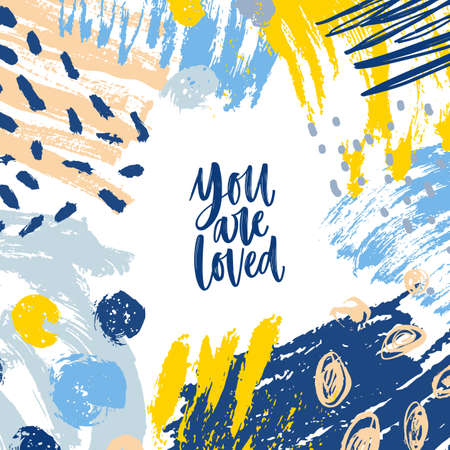Square banner or card template with You Are Loved inspiring message and frame consisted of chaotic stains, brushstrokes, scribble, paint traces. Trendy vector illustration in modern art style