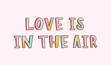 Love Is In The Air romantic inspiring phrase, slogan, quote or message handwritten with funky modern font. Cool hand lettering. Decorative vector illustration for t-shirt, apparel or sweatshirt print