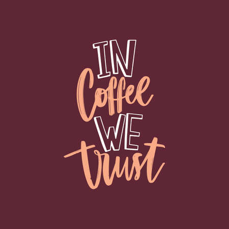 In Coffee We Trust funny slogan or quote handwritten with funky cursive calligraphic font. Artistic creative hand lettering. Colored vector illustration for t-shirt, apparel or sweatshirt print Standard-Bild - 124954643