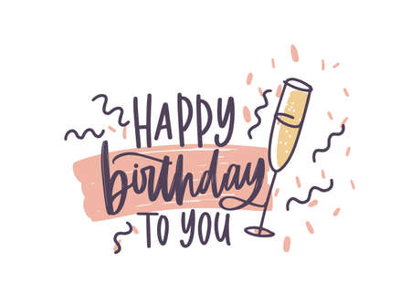 Greeting card or postcard template with Happy Birthday To You wish handwritten with elegant cursive font decorated by confetti and glass of champagne. Vector illustration for B-day celebration Standard-Bild - 124766173