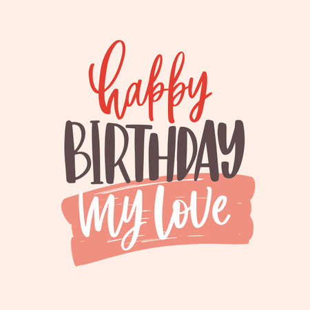 Greeting card template with Happy Birthday My Love lettering handwritten with elegant calligraphic cursive font on light background. Stylish festive vector illustration for B-day celebration