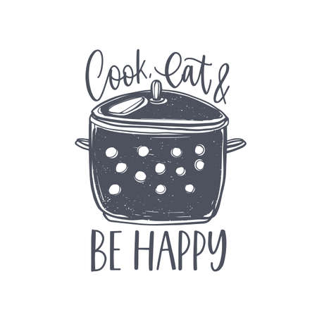 Cook, Eat And Be Happy lettering handwritten on stock pot. Slogan or message written with cursive calligraphic font and decorated by kitchenware for home cooking. Elegant vector illustration