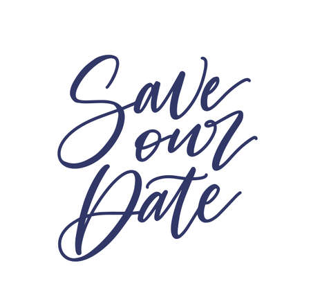 Save Our Date phrase or slogan written with cursive calligraphic font isolated on white background. Elegant lettering for wedding party invitation, celebratory event announcement. Vector illustration.