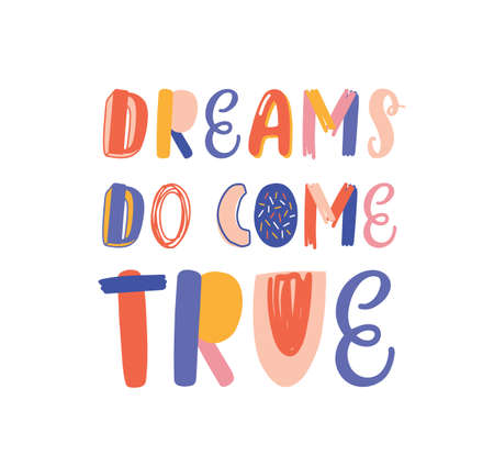 Dreams do come true hand drawn vector lettering. Inspirational phrase, optimistic slogan isolated on white background. Postcard, greeting card decorative typography. Positive saying, lifestyle motto. 向量圖像