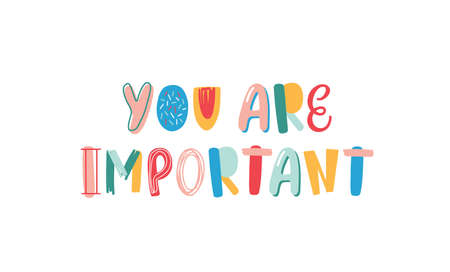 You are important hand drawn vector lettering. Motivational phrase isolated on white. Positive slogan written with bright letters. Inspirational message, optimistic quote doodle style illustration.