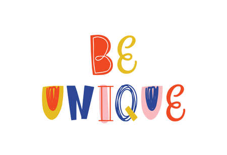 Be unique hand drawn vector lettering. Motivational quote for kids t shirt print. Colorful phrase isolated on white. Positive saying. Inspirational message, optimistic quote doodle style illustration. Ilustração