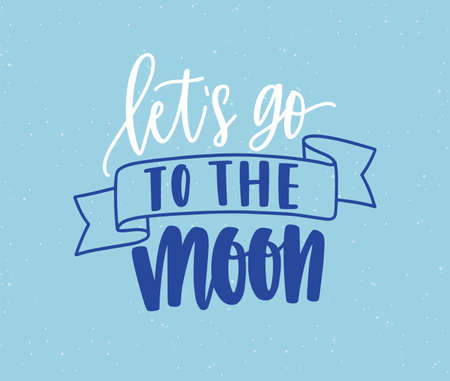 Lets go to moon handwritten color lettering. Brushstroke inspiring phrase isolated vector calligraphy. Optimistic freehand cursive inscription. Enthusiasm, dream concept. Calligraphic typography