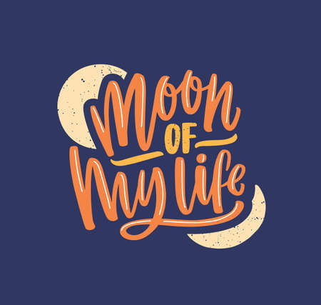 Moon of my life handwritten color lettering. Brushstroke romantic phrase isolated vector calligraphy. Positive freehand cursive inscription. Love, warm feelings concept. Calligraphic typography. Stock fotó - 135193781