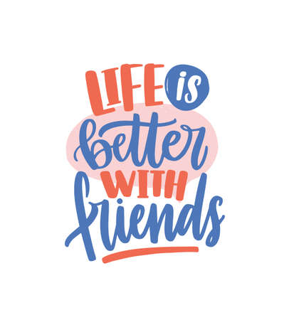Life is better with friends colored handwritten lettering vector flat illustration. Decorative inscription or quote with design elements isolated on white. Message or phrase to friend day or holiday  イラスト・ベクター素材
