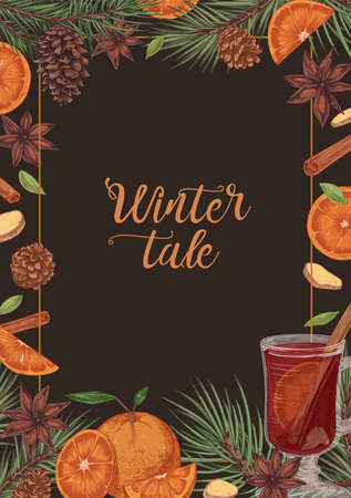Template of vertical card with hot winter mulled wine, herbs and spices on dark background. Frame with cinnamon sticks, pine cones, slices of orange and ginger. Hand-drawn colored vector illustration
