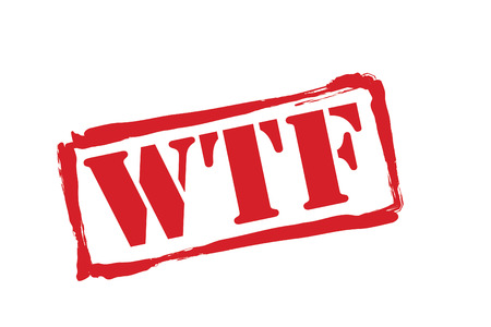 disbelief: WTF red rubber stamp over a white background.