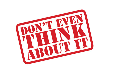 DON\'T EVEN THINK ABOUT IT Rubber Stamp vector over a white background.