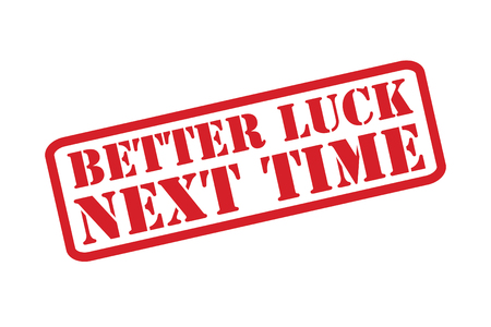 BETTER LUCK NEXT TIME red rubber stamp text vector over a white background.