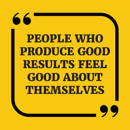 feel good: Motivational quote.. People who produce good results feel good about themselves.On yellow background. Illustration