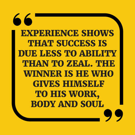 work less: Motivational quote.Experience shows that success is due less to ability than to zeal. The winner is he who gives himself to his work, body and soul.On yellow background. Illustration