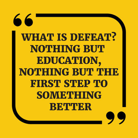 but: Motivational quote.What is defeat? Nothing but education, nothing but the first step to something better.On yellow background. Illustration