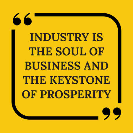 keystone: Motivational quote. Industry is the soul of business and the keystone of prosperity. On yellow background.