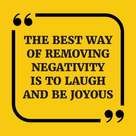removing: Motivational quote. The best way of removing negativity is to laugh and be joyous. On yellow background. Illustration